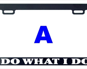 I do what I do funny license plate frame