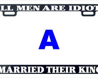 All men are idiots I married their king funny license plate frame