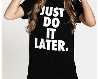 do it later shirt woman tshirt gift for her shirts cotton s m l xl xxl funny popular brand funny sarcazm weekend