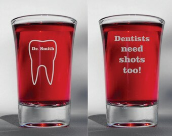 Deep Engraved Personalized Dentists Need Shots Too Etched Shot Glass, Dentist Gift, Custom Shot Glass
