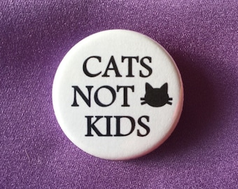 Cats not kids button / Feminist button / Cat lady button