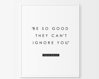 Be so good they can't ignore you, Steve Martin Quote, Inspirational Poster, Motivation Print, Steve Martin Poster, Scandinavian Print