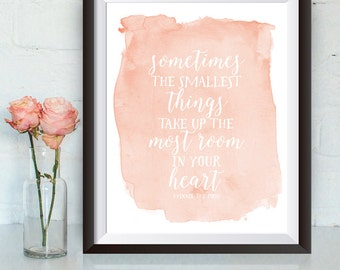 Instant Download, Sometimes the smallest things take up the most room in your heart, 8x10, children's print, Winnie the Pooh quote