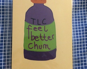 TLC Feel Better Chum ..A6 Greeting Art Card/Art on a Card/Feel Better/Ill/Sick/Unwell/Get Well Soon/Sympathy/Friends/Get Better/Well Wishes