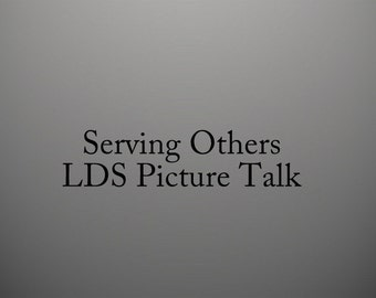 Serving Others - Serving in the Church Picture Talk -Sunbeam Primary Non Reader Early LDS Picture Talk