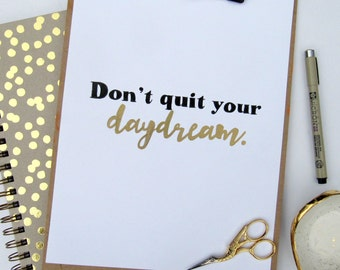 Don't quit your daydream- 8x10 print