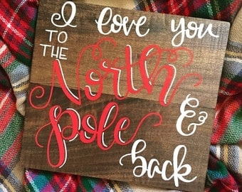I love you to the North Pole & back Christmas sign, Christmas decor, holiday sign, holiday decor, Christmas gift