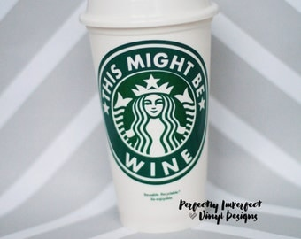 This Might Be Wine Starbucks Cup//Reusable Coffee Cup//Starbucks Cup//Personalized Starbucks Cup