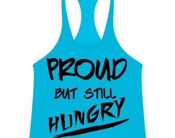 proud but still hungry,motivational,motivational gear,motivational tank,motivational workout,motivational wear,motivational workout tank top