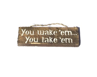 You Wake Em You Take Em - Baby Shower Gift - Napping Baby Sign - Baby Sleeping Sign - Nursery Door Sign - Nursery Wall Art