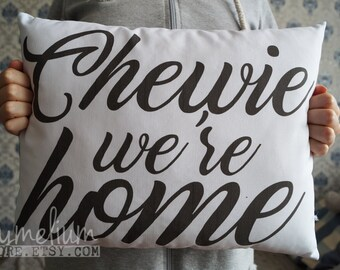 Chewie, we're home! - hand made pillow The Force Awaken, Star Wars, Han Solo, Chewbacca