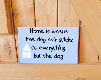 Home is where the hair, cat, dog plaque or sign