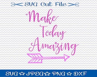 Make Today Amazing SVG Cut File / SVG File for Silhouette  / Motivational Svg / SVG Quotes / svg Sayings / svg file sayings
