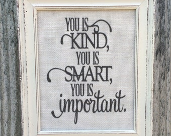 You is kind,you is smart,you is important,Quote on burlap,framed saying,best friend gift,Abileen Clark,inspirational quote,burlap print