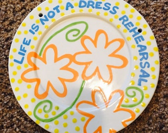 "Hand painted ""Life is not a dress rehearsal plate"