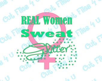 REAL Women Sweat Glitter design: PNG, SVG, and Studio 3 cut files included for vinyl, paper, and fabric using Silhouette Cameo, Cricut, etc.