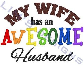 "My Wife has an AWESOME Husband - saying - machine embroidery design- 3 sizes 4x4"", 5x7"", 6x10"""