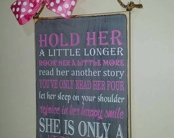 Hold her a little longer.. baby girl qoute 12x18 wood sign
