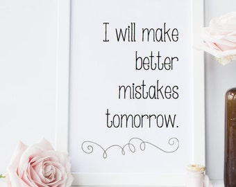 I Will Make Better Mistakes Tomorrow Home Decor Printable Wall Art Instant Download diy - Great Gift