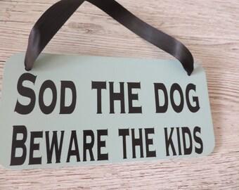 Sod the dog beware the kids -  handmade sign