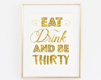 30th Birthday Printable, Eat Drink and Be Thirty, 30th Birthday Party Decor, Gold Birthday Sign, Eat Drink and Be 30, Gold Party Decor Print