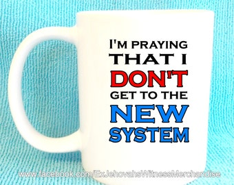 I'm praying that i DON'T get to the New System mug, Ex-JW, ExJW, Apostate, Ex Jehovahs Witness