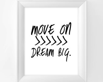 Move On Dream Big Print Wall art Home decor Wall decor Art print Inspirational quote Digital Art Instant Download black and white print