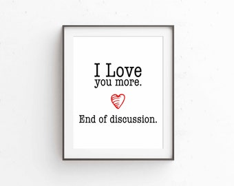 I Love you more 8x10 digital print, I Love you more end of discussion print, Home decor, Bedroom decor, nursery decor