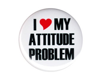 I Love My Attitude Problem Button Badge Pin Funny Snarky Rude
