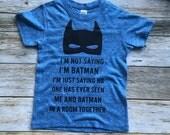 I'm Not Saying I'm Batman Shirt. Toddler Batman Shirt. Infant Batman Shirt. Superhero Shirt.