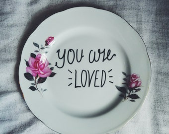 YOU ARE LOVED- Decorated Plate