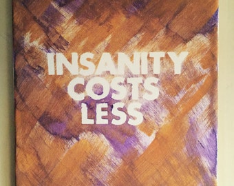 Insanity Costs Less Canvas
