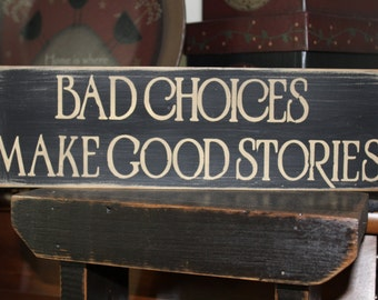 Bad Choices Make Good Stories Wood Message Sign, Man Cave, Farmhouse Sign, Family, Hand Painted, Distressed, Message Block, Home Decor