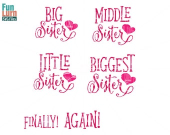 Big sister SVG, Middle Sister, Little Sister, Biggest sister, Again, Finally,new born, birth announcement, sisters  svg png dxf eps