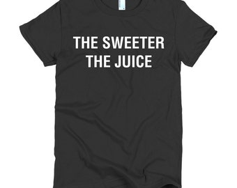 The Sweeter The Juice Tee