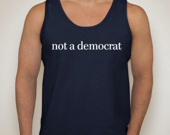 NOT A DEMOCRAT - Let everyone know that you are not a democrat - Republican Political T-Shirt - GOP - Campaign 2016