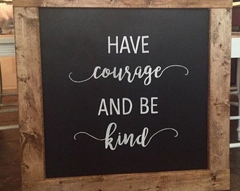 Have Courage & Be Kind Sign