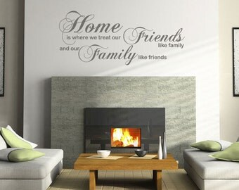 """Wall Quote, """"Home Is Where We Treat Our Friends Like Family ..."""" Wall Art Sticker, Vinyl Decal, Modern Transfer."""