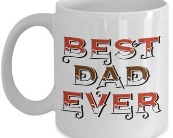 Unique Coffee Mug - Best Dad Ever - Amazing Present Idea For Him - Great Quality Ceramic Cups For Coffee, Tea, Milk & More - 11oz