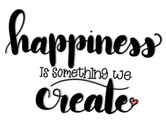 Happiness is Something You Create Handlettered Digital Print