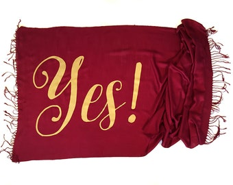 Yes! Print Scarf. Positive affirmation linen weave pashmina, silkscreen text, typography print. Engagement or wedding wrap, shawl.