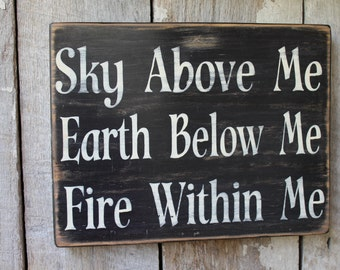 Primitive Wood Sign Sky Above Me Earth Below Me Fire Within Me Quote Rustic Cabin Boho Cottage Bar Decor Dorm Weed She Cave Wicca Goddess