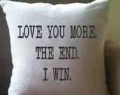 love you more. the end. I win. throw pillow cover, decorative throw pillow cover