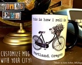 Custom Name Drop-This is how I roll in YOUR CITY NAME- Vintage Bicycle- 11oz Black Handle Ceramic Coffee Mug