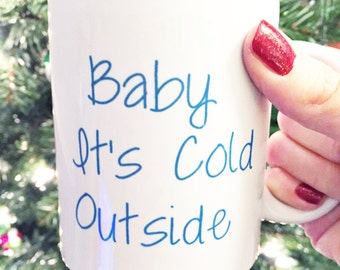 Baby It's Cold Outside / Coffee Mug / Funny Quote Coffee Mug / Tea Cup / Coffee Mugs /  Coffee Mug Gifts / Sassy Sayings Mugs