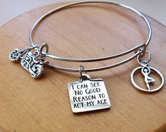 Biker Charm, Adjustable All Expandable Silver Plated Bangle  Bracelet, Quote I Can See No Good Reason to Act My Age, Yoga Charm Biker Yoga