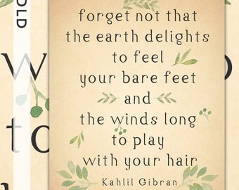 "Quote: ""Forget not that the Earth delights . . . "" by Kahlil Gibran Motivational Inspirational Printable Wall Art"