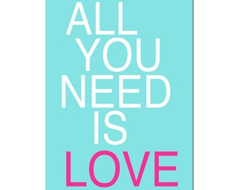 Dorm Decor Teen Wall Art - All You Need Is Love Quote Print - Modern Nursery Art - Office Decor - CHOOSE YOUR COLORS