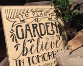 To plant a garden is to believe in tomorrow, Audrey Hepburn inspirational quote, word wall art, garden decor, distressed rustic wood sign