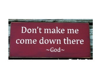 Don't make me come down there God primitive sign
